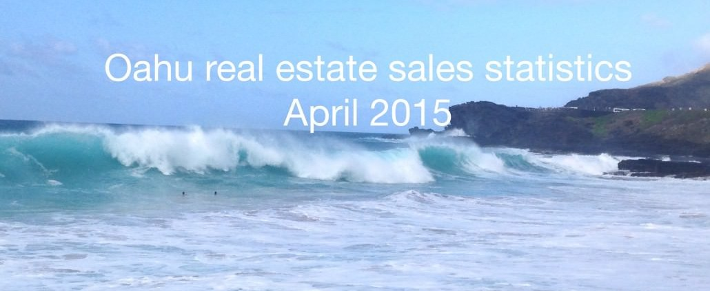 Real estate statistics Oahu Hawaii - April 2015
