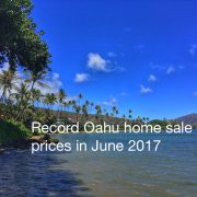 Record Oahu home sale prices were set in June 2017