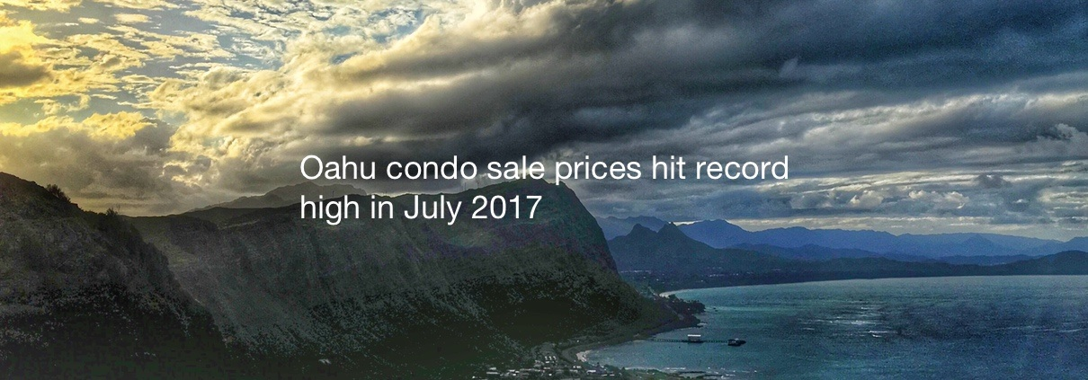 Oahu condo sale prices hit record high in July 2017